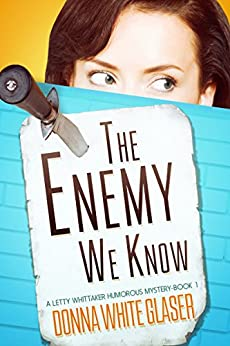 The Enemy We Know: Suspense with a Dash of Humor (A Letty Whittaker 12 Step Mystery) by [Glaser, Donna White ]