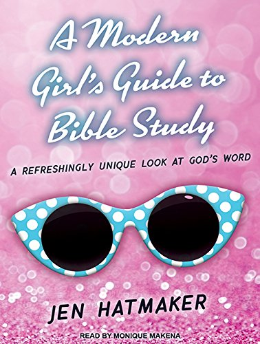 Download A Modern Girl's Guide to Bible Study: A Refreshingly Unique Look at Gods Word (Modern Girl's Bible Study) pdf