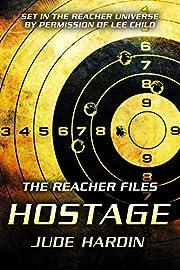 The Jack Reacher Files: Hostage (A Reacher Universe Novella)