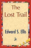 The Lost Trail, Edward S. Ellis, 1421848155