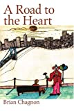 A Road to the Heart, Brian Chagnon, 0595249558