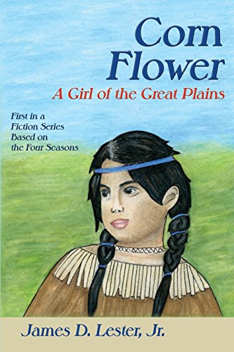 Corn Flower: A Girl of the Great Plains, First in a Fiction Series Based on the Four Seasons