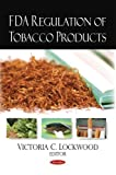 FDA Regulation of Tobacco Products, , 1606925504