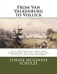 From Van Valkenburg to Vollick: The Loyalist Isaac Van Valkenburg aka Vollick and his Vollick & Follick Children (Volume 1)