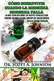 Como sobrevivir cuando la medicina moderna falla - tercera edicion: La guia absoluta sobre los aceites esenciales que podrian salvarle la vida durante un suceso critico (Spanish Edition)