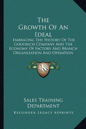 Download The Growth Of An Ideal: Embracing The History Of The Goodrich Company And The Economy Of Factory And Branch Organization And Operation (1918) ebook