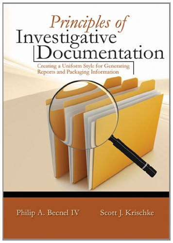 Principles of Investigative Documentation: Creating a Uniform Style for Generating Reports and Packaging Information