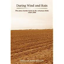 During Wind and Rain: The Jones Family Farm in the Arkansas Delta 1848-2006