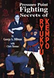 Pressure Point Fighting Secrets of Ryukyu Kempo, George Dillman and Chris Thomas, 1889267147