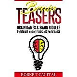 Brain Teasers: Brain Games & Brain Riddles - Bulletproof Memory, Logic and Performance (Brain training, Improve memory, Logic puzzles, Mental training, Memory improvement, Alzheimer's)