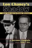 Lon Chaney's Shadow - John Jeske and the Chaney Mystique, Suzanne Gargiulo, 1593933304