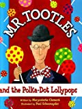 Mr. Tootles and the Polka-Dot Lollypops, Maryceleste Clement, 0972170618