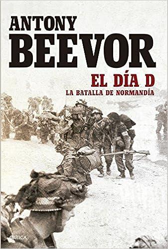 El Día D: La batalla da Normandía - Antony Beevor