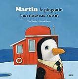 """MARTIN LE PINGOUIN A UN NOUVEAU VOISIN (Coll. """"""""Mes p'tits albums"""""""")"""