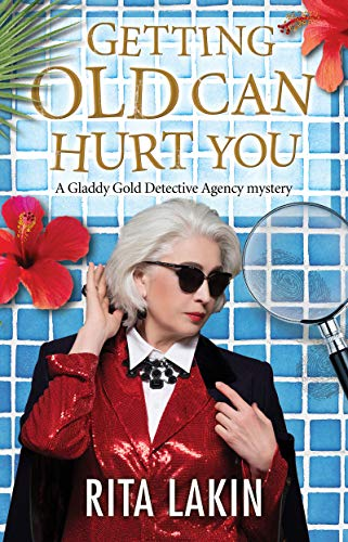 Getting Old Can Hurt You (A Gladdy Gold Mystery Book 8)