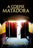 Front cover for the book A Corpse for the Matadora by Harol Marshall