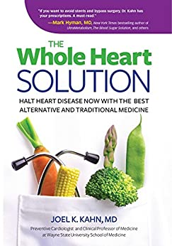 The Whole Heart Solution: Halt Heart Disease Now with the Best Alternative and Traditional Medicine by [Kahn MD, Joel]