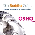 The Buddha Said: Meeting the Challenge of Life's Difficulties |  OSHO