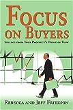 Focus on Buyers, Jeff Fritzson and Rebecca Fritzson, 0595294626
