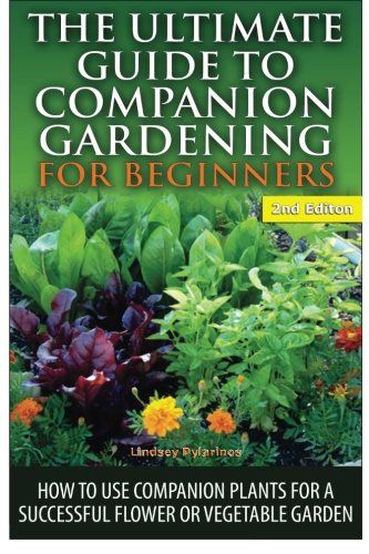 Read Online The Ultimate Guide to Companion Gardening for Beginners: How to Use Companion Plants for a Successful Flower or Vegetable Garden pdf epub