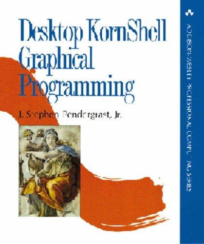 Desktop Kornshell Graphical Programming (Addison-Wesley Professional Computing Series)