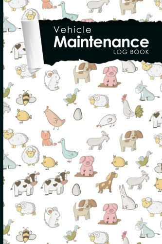 """Vehicle Maintenance Log Book: Repairs And Maintenance Record Book for Cars, Trucks, Motorcycles and Other Vehicles with Parts List and Mileage Log, Cute Farm Animals Cover, 6"""" x 9"""" (Volume 5)"""