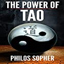 The Power of Tao: Tao Te Ching, The Way of The Dao Audiobook by Philos Sopher Narrated by Paul Carter