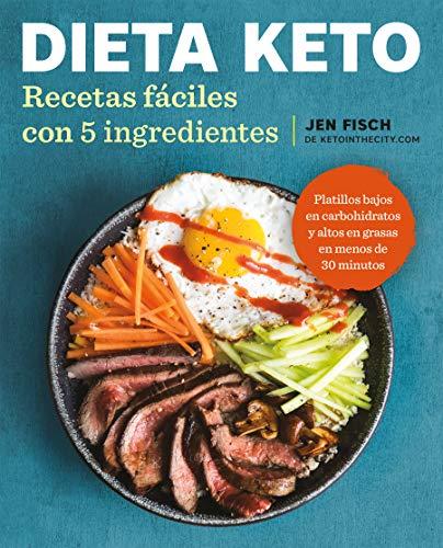 Dieta Keto: Recetas fáciles con 5 ingredientes / The Easy 5-Ingredient Ketogenic Diet Cookbook (Spanish Edition) by Jen Fisch