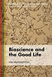 Bioscience and the Good Life, Brassington, Iain, 1474244432