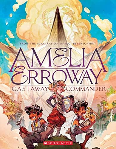 Book Cover: Amelia Erroway: Castaway Commander: A Graphic Novel