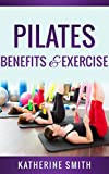 Pilates:Benefits & Exercise: A Beginners Guide Strengthen  Your Body, Get Toned And Feel Alive (Pilates for beginners, Pilates, Pilates anatomy,Pilates Exercise)