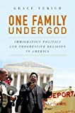 One Family under God : Immigration Politics and Progressive Religion in America, Yukich, Grace, 0199988668