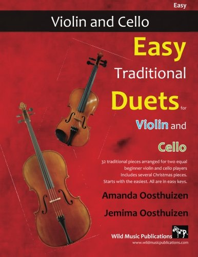 Easy Traditional Duets for Violin and Cello: 32 traditional melodies from around the world arranged especially for beginner violin and cello players. ... in easy keys, and playable in first position.