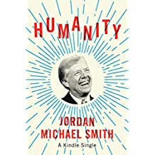 Humanity: How Jimmy Carter Lost an Election and Transformed the Post-Presidency (Kindle Single)
