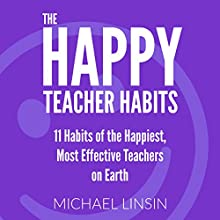The Happy Teacher Habits: 11 Habits of the Happiest, Most Effective Teachers on Earth | Livre audio Auteur(s) : Michael Linsin Narrateur(s) : Mike Norgaard