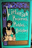 Victorian Preserves, Pickles and Relishes, Allison K. Leopold, 0517583151