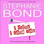 I Think I Love You: A Humorous Romantic Mystery | Stephanie Bond