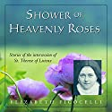 Shower of Heavenly Roses: Stories of the Intercession of St. Therese of Lisieux Audiobook by Elizabeth Ficocelli Narrated by Elizabeth Ficocelli