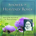 Shower of Heavenly Roses: Stories of the Intercession of St. Therese of Lisieux | Elizabeth Ficocelli