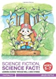 Science Fiction, Science Fact! Ages 5-7: Learning Science through Well-Loved Stories