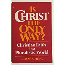 Is Christ the Only Way?: Christian Faith in a Pluralistic World