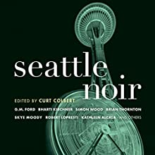Seattle Noir Audiobook by Curt Colbert (editor) Narrated by Joe Barrett, Kevin Free, Jonathan Davis, Bronson Pinchot, David Ledoux, Kevin T. Collins, Farah Bala