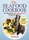 The Seafood Cookbook: 107 Delightful Fish And Seafood Recipes To Savor