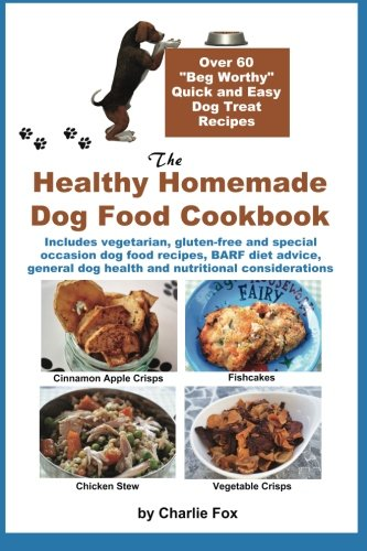 """Price comparison product image The Healthy Homemade Dog Food Cookbook: Over 60 """"Beg-Worthy"""" Quick and Easy Dog Treat Recipes: Includes vegetarian,  gluten-free and special occasion ... dog health and nutritional considerations"""