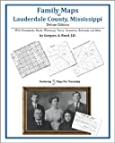 Family Maps of Lauderdale County, Mississippi, Deluxe Edition : With Homesteads, Roads, Waterways, Towns, Cemeteries, Railroads, and More, Boyd, Gregory A., 1420312049