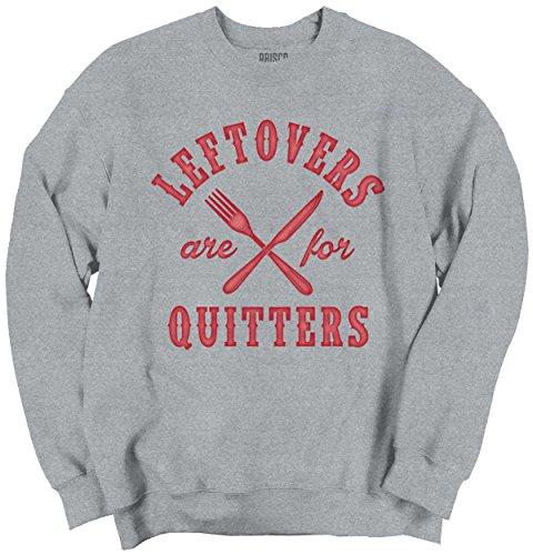 Leftovers Are For Quitters Holiday Thanksgiving Food Funny Sweatshirt