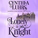 Lonely Is the Knight: A Merriweather Sisters Time Travel Romance, Book 3 | Cynthia Luhrs