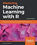 Mastering Machine Learning with R: Advanced