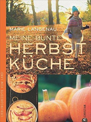 Herbstküche: Lieblingsrezepte vom Land. Das Kochbuch mit den besten saisonalen Rezepten aus der Landküche für den Herbst; 75 Herbstrezepte von der Kürbissuppe bis zum Auflauf (Lust auf Land)