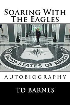 Soaring With The Eagles: Autobiographic of NASA/Area 51 veteran TD Barnes (English Edition) de [Barnes, TD]